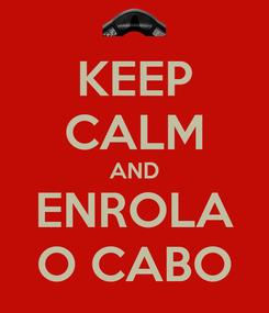 Poster: KEEP CALM AND ENROLA O CABO