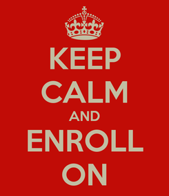 Poster: KEEP CALM AND ENROLL ON