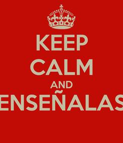 Poster: KEEP CALM AND ENSEÑALAS