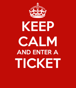 Poster: KEEP CALM AND ENTER A TICKET