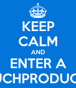 Poster: KEEP CALM AND ENTER A TOO MUCHPRODUCCIONES