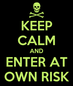 Poster: KEEP CALM AND ENTER AT OWN RISK