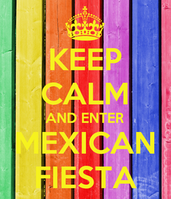 Poster: KEEP CALM AND ENTER MEXICAN FIESTA