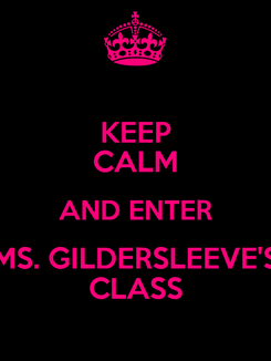 Poster: KEEP CALM AND ENTER MS. GILDERSLEEVE'S CLASS