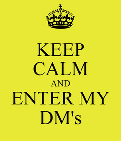 Poster: KEEP CALM AND ENTER MY DM's