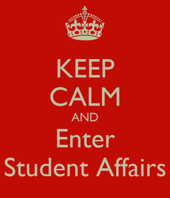 Poster: KEEP CALM AND Enter Student Affairs