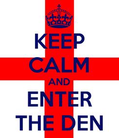 Poster: KEEP CALM AND ENTER THE DEN
