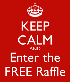 Poster: KEEP CALM AND Enter the FREE Raffle