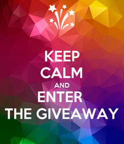 Poster: KEEP CALM AND ENTER  THE GIVEAWAY