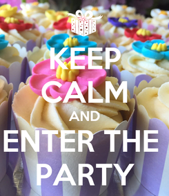 Poster: KEEP CALM AND ENTER THE  PARTY