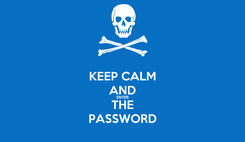 Poster: KEEP CALM AND ENTER THE PASSWORD