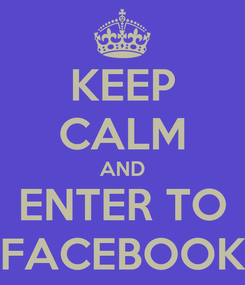 Poster: KEEP CALM AND ENTER TO FACEBOOK