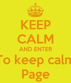 Poster: KEEP CALM AND ENTER To keep calm Page