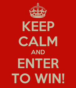 Poster: KEEP CALM AND ENTER TO WIN!