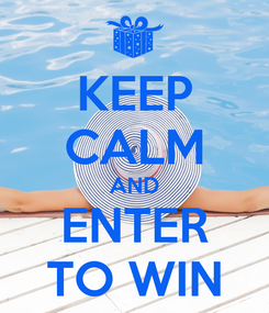 Poster: KEEP CALM AND ENTER TO WIN