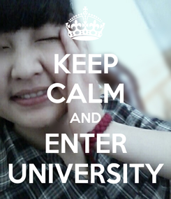 Poster: KEEP CALM AND ENTER UNIVERSITY