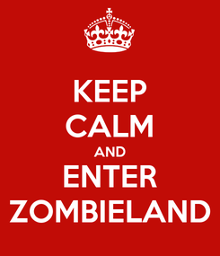 Poster: KEEP CALM AND ENTER ZOMBIELAND