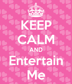 Poster: KEEP CALM AND Entertain Me