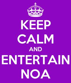 Poster: KEEP CALM AND ENTERTAIN NOA