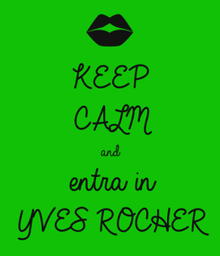 Poster: KEEP CALM and entra in  YVES ROCHER