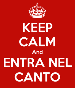 Poster: KEEP CALM And ENTRA NEL CANTO