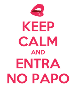 Poster: KEEP CALM AND ENTRA NO PAPO