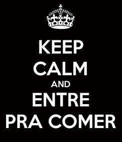 Poster: KEEP CALM AND ENTRE PRA COMER