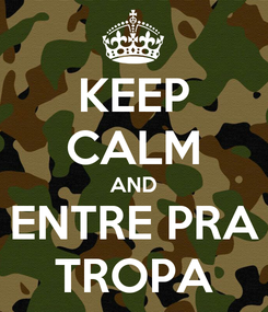 Poster: KEEP CALM AND ENTRE PRA TROPA