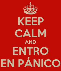 Poster: KEEP CALM AND ENTRO EN PÁNICO
