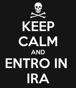 Poster: KEEP CALM AND ENTRO IN  IRA