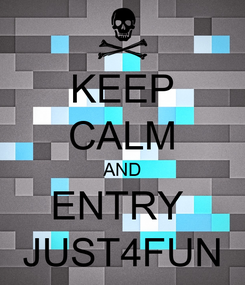 Poster: KEEP CALM AND ENTRY  JUST4FUN