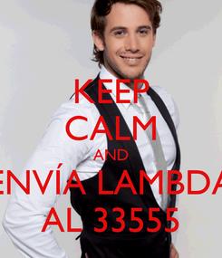Poster: KEEP CALM AND ENVÍA LAMBDA AL 33555