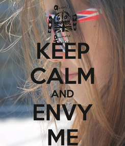 Poster: KEEP CALM AND ENVY ME