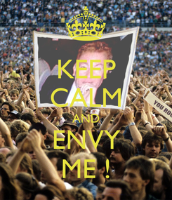 Poster: KEEP CALM AND ENVY ME !
