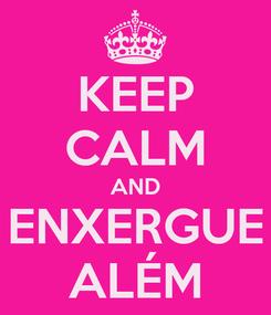 Poster: KEEP CALM AND ENXERGUE ALÉM