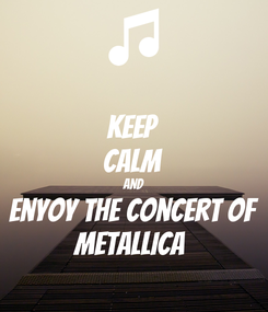 Poster: KEEP CALM AND enyoy the concert of METALLICA