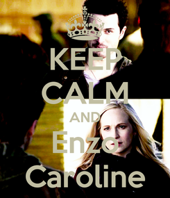 Poster: KEEP CALM AND Enzo Caroline