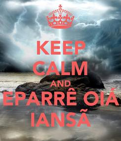 Poster: KEEP CALM AND EPARRÊ OIÁ IANSÃ
