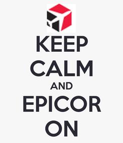 Poster: KEEP CALM AND EPICOR ON