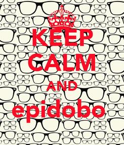 Poster: KEEP CALM AND epidobo