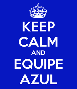 Poster: KEEP CALM AND EQUIPE AZUL