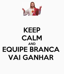 Poster: KEEP CALM AND EQUIPE BRANCA  VAI GANHAR