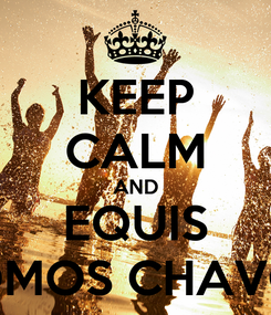 Poster: KEEP CALM AND EQUIS SOMOS CHAVOS