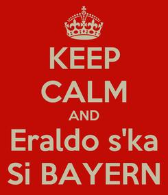 Poster: KEEP CALM AND Eraldo s'ka Si BAYERN