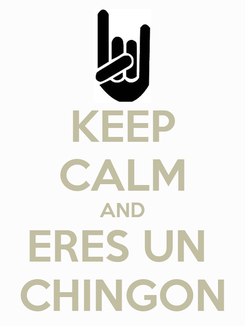 Poster: KEEP CALM AND ERES UN  CHINGON