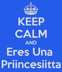 Poster: KEEP CALM AND Eres Una   Priincesiitta