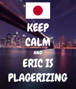 Poster: KEEP CALM AND ERIC IS PLAGERIZING