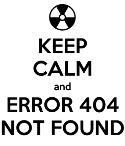 Poster: KEEP CALM and ERROR 404 NOT FOUND