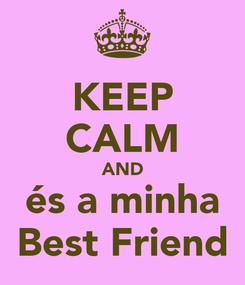 Poster: KEEP CALM AND és a minha Best Friend