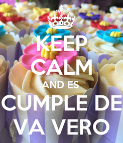 Poster: KEEP CALM AND ES  CUMPLE DE VA VERO